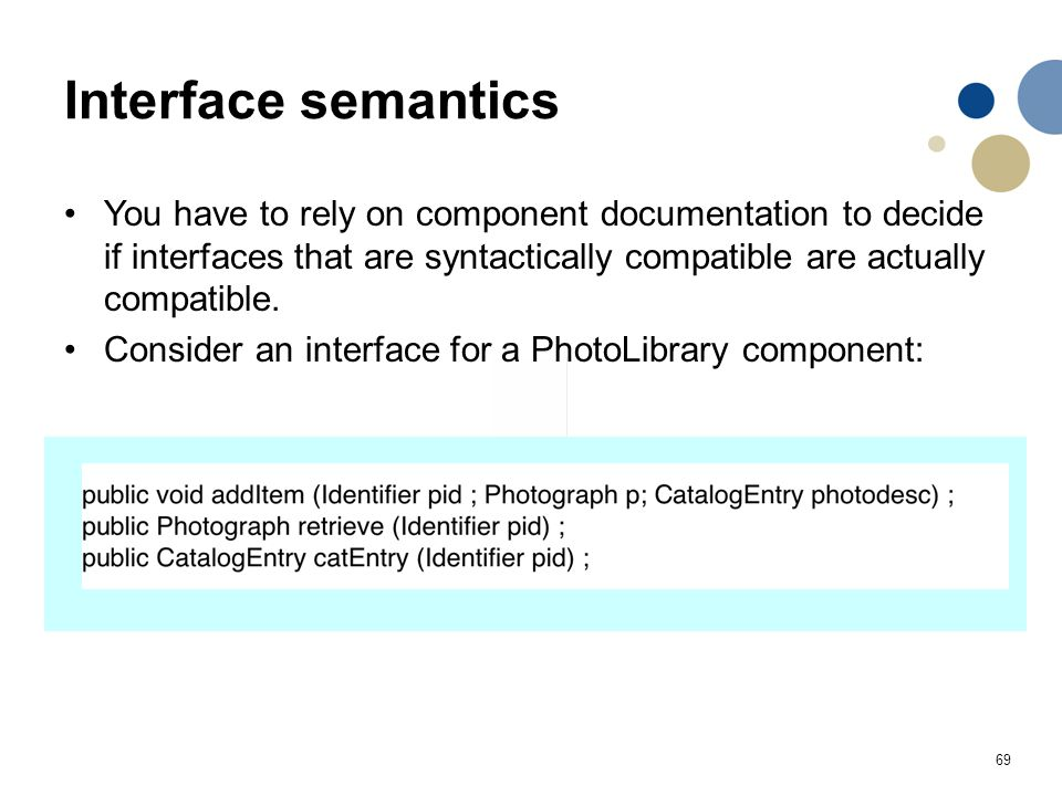 Interface semantics You have to rely on component documentation to decide if interfaces that are syntactically compatible are actually compatible.