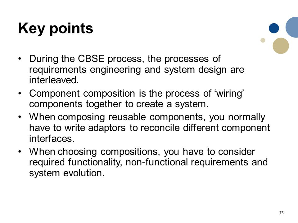 Key points During the CBSE process, the processes of requirements engineering and system design are interleaved.