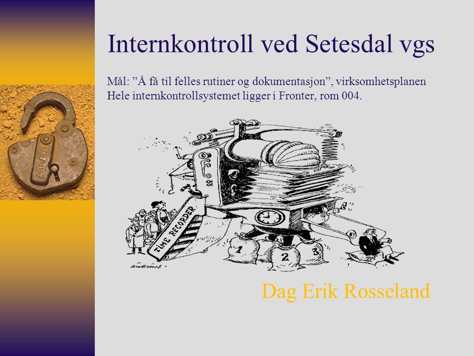 Internkontroll ved Setesdal vgs Mål: Å få til felles rutiner og dokumentasjon , virksomhetsplanen Hele internkontrollsystemet ligger i Fronter, rom 004.