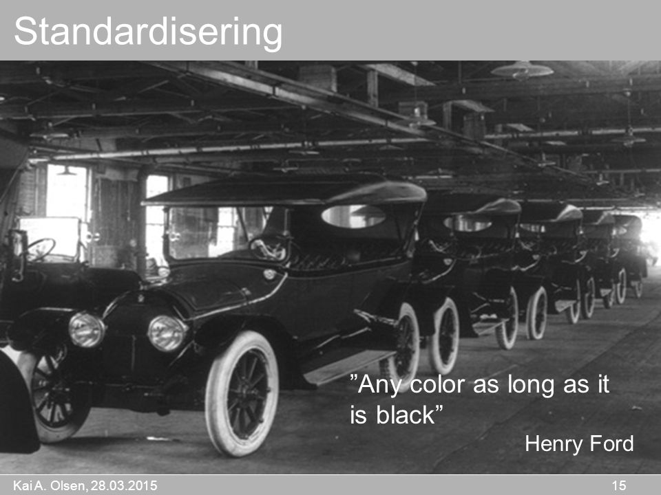 Standardisering Any color as long as it is black Henry Ford