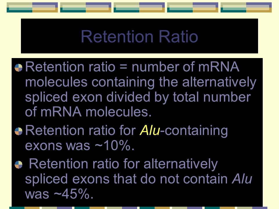 Retention Ratio Retention ratio = number of mRNA molecules containing the alternatively spliced exon divided by total number of mRNA molecules.