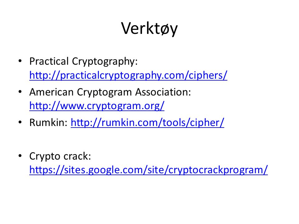Verktøy Practical Cryptography: http://practicalcryptography.com/ciphers/ American Cryptogram Association: http://www.cryptogram.org/