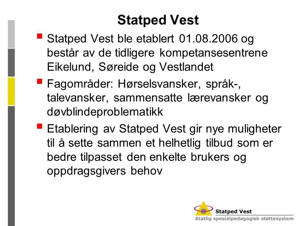 Statped Vest Statped Vest ble etablert 01.08.2006 og består av de tidligere kompetansesentrene Eikelund, Søreide og Vestlandet.