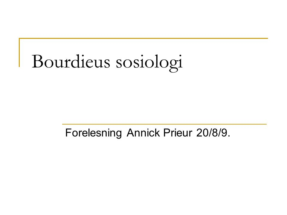 Forelesning Annick Prieur 20/8/9.