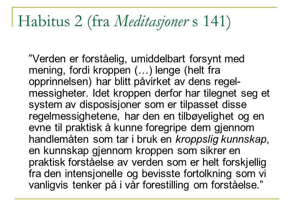 Habitus 2 (fra Meditasjoner s 141)