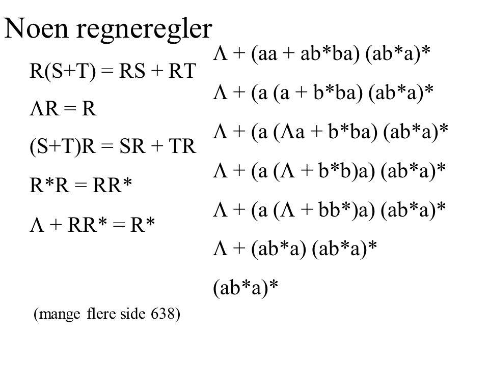 Noen regneregler  + (aa + ab*ba) (ab*a)*  + (a (a + b*ba) (ab*a)*