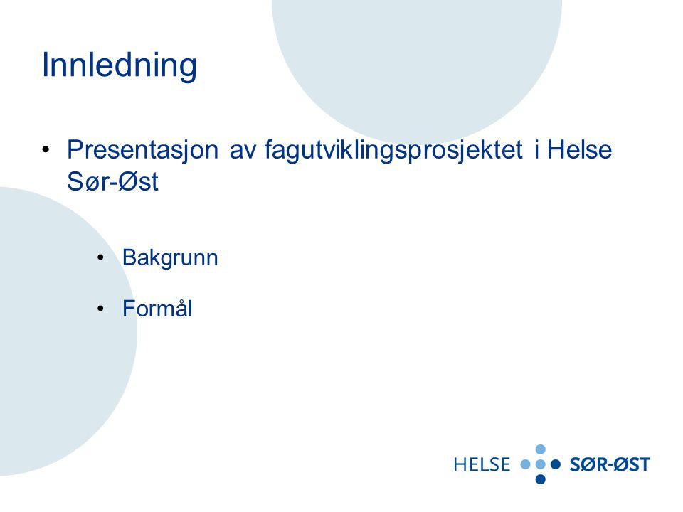 Innledning Presentasjon av fagutviklingsprosjektet i Helse Sør-Øst