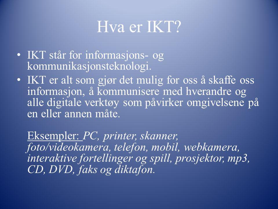 Hva er IKT IKT står for informasjons- og kommunikasjonsteknologi.