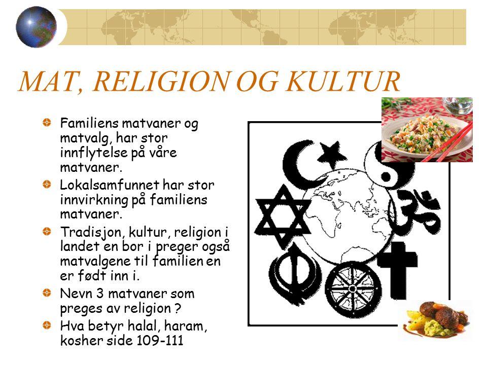 MAT, RELIGION OG KULTUR Familiens matvaner og matvalg, har stor innflytelse på våre matvaner.