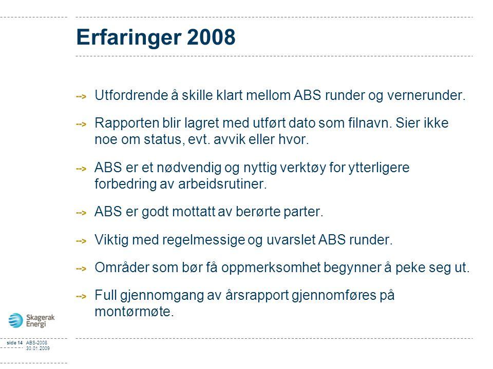 Erfaringer 2008 Utfordrende å skille klart mellom ABS runder og vernerunder.