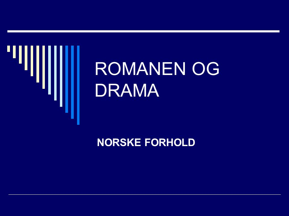 ROMANEN OG DRAMA NORSKE FORHOLD