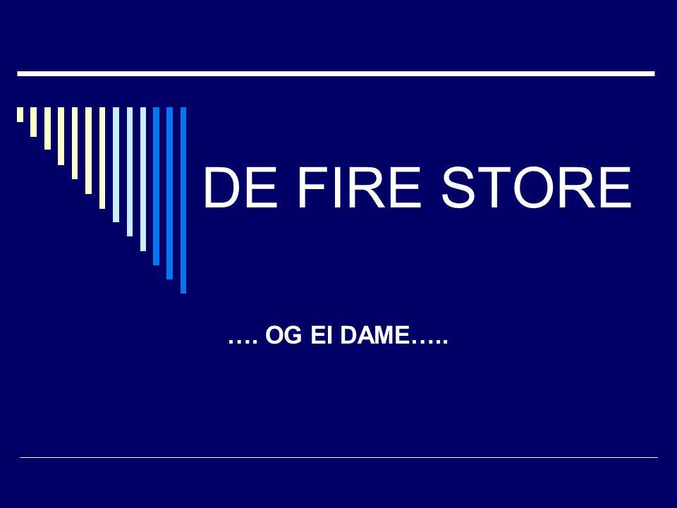 DE FIRE STORE …. OG EI DAME…..