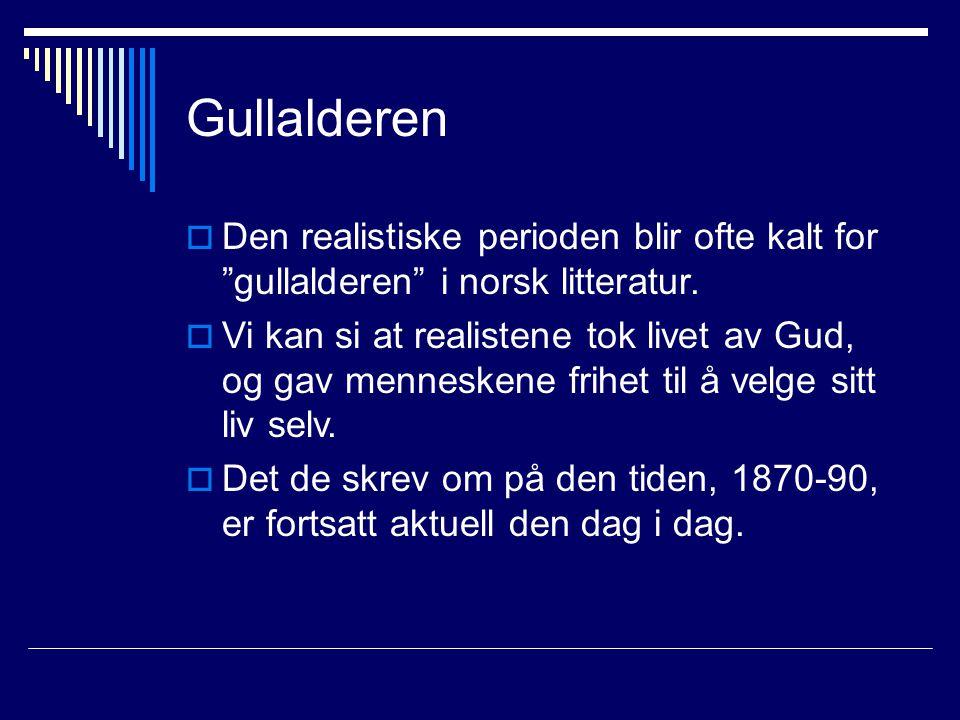 Gullalderen Den realistiske perioden blir ofte kalt for gullalderen i norsk litteratur.