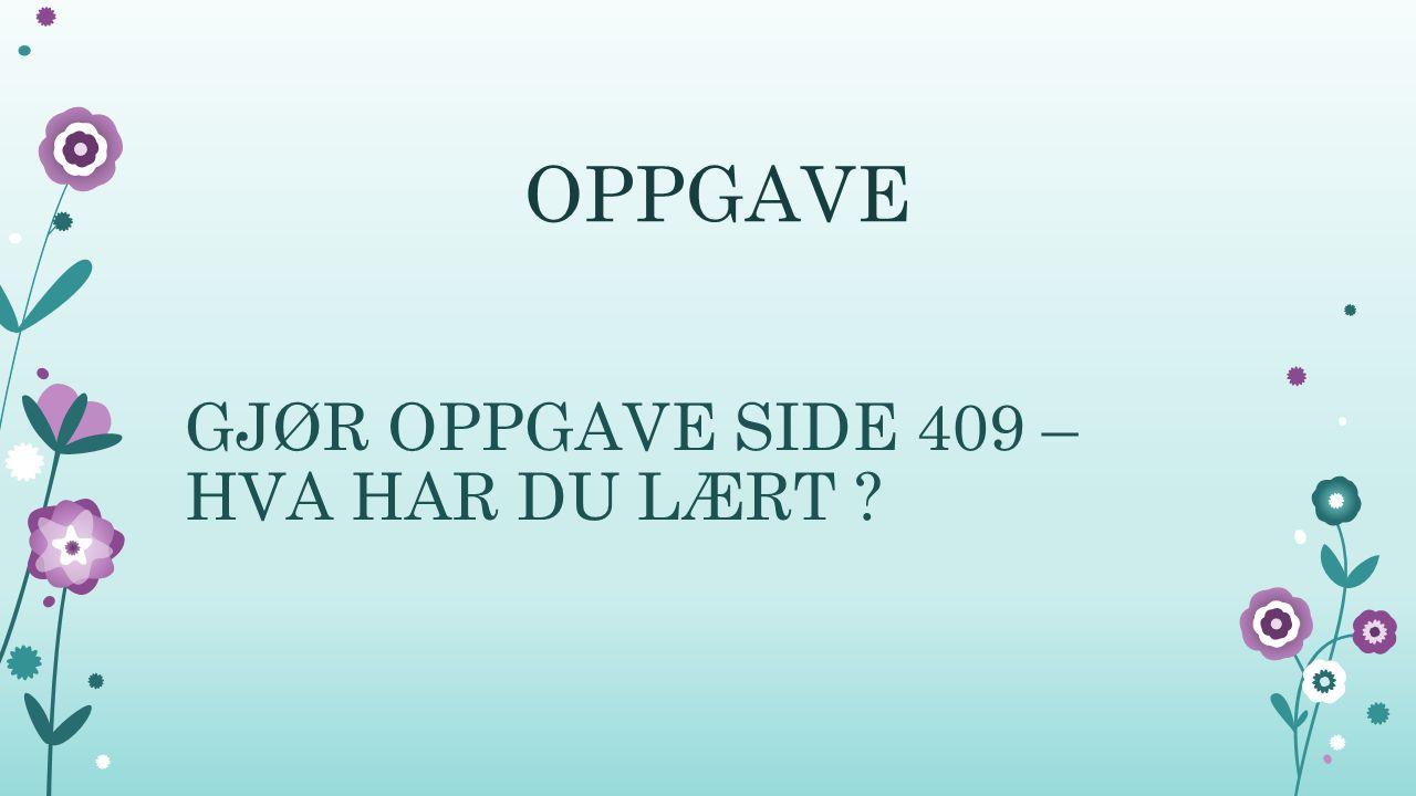 OPPGAVE GJØR OPPGAVE SIDE 409 – HVA HAR DU LÆRT