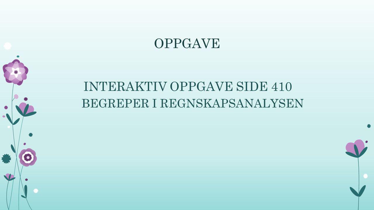 OPPGAVE INTERAKTIV OPPGAVE SIDE 410 BEGREPER I REGNSKAPSANALYSEN