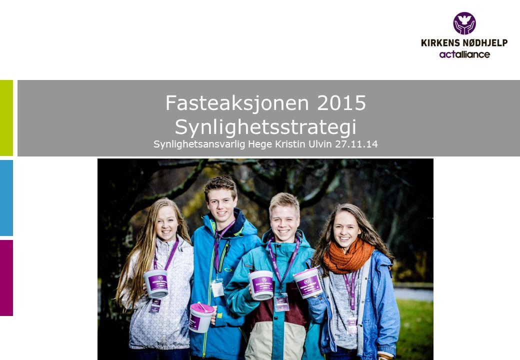 Fasteaksjonen 2015 Synlighetsstrategi Synlighetsansvarlig Hege Kristin Ulvin 27.11.14
