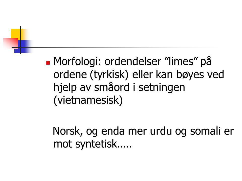 Morfologi: ordendelser limes på ordene (tyrkisk) eller kan bøyes ved hjelp av småord i setningen (vietnamesisk)
