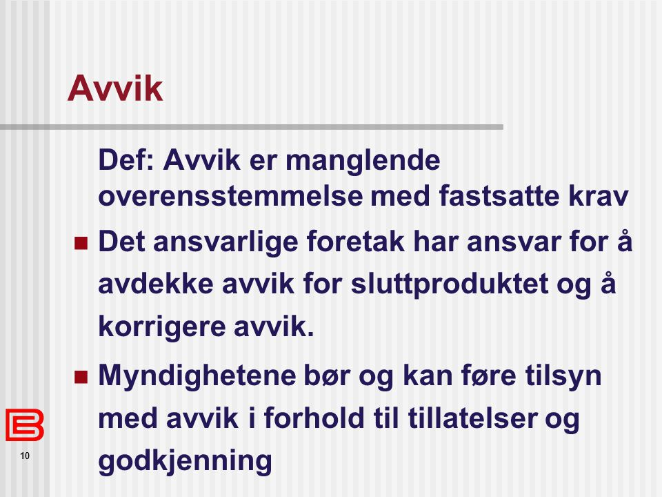 Avvik Def: Avvik er manglende overensstemmelse med fastsatte krav.