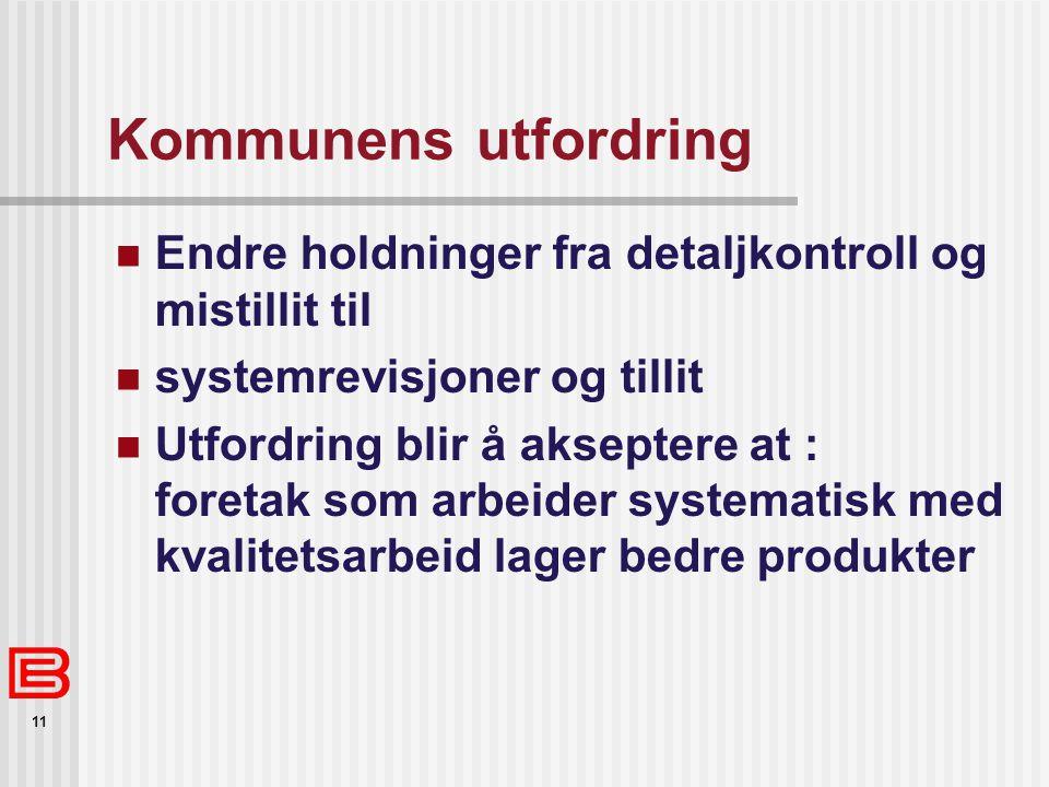 Kommunens utfordring Endre holdninger fra detaljkontroll og mistillit til. systemrevisjoner og tillit.