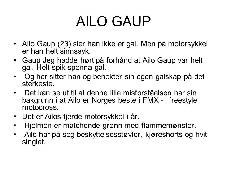 AILO GAUP Ailo Gaup (23) sier han ikke er gal. Men på motorsykkel er han helt sinnssyk.