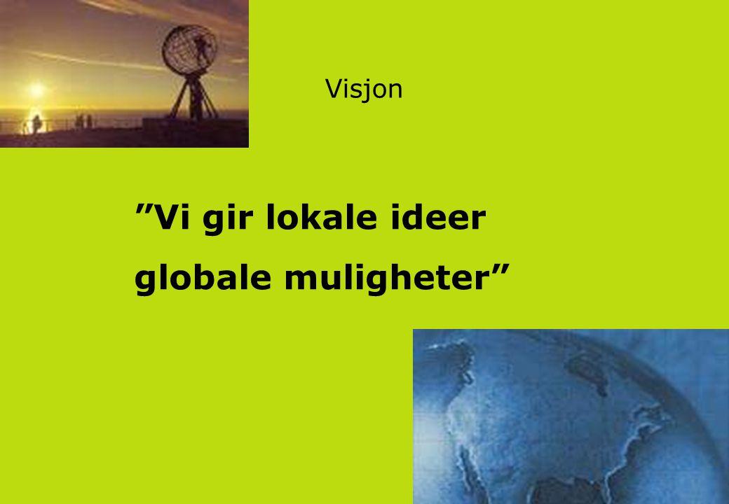 Visjon Vi gir lokale ideer globale muligheter