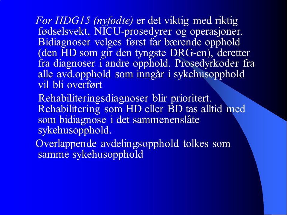 For HDG15 (nyfødte) er det viktig med riktig fødselsvekt, NICU-prosedyrer og operasjoner. Bidiagnoser velges først far bærende opphold (den HD som gir den tyngste DRG-en), deretter fra diagnoser i andre opphold. Prosedyrkoder fra alle avd.opphold som inngår i sykehusopphold vil bli overført