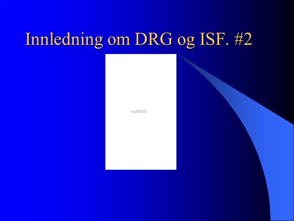 Innledning om DRG og ISF. #2