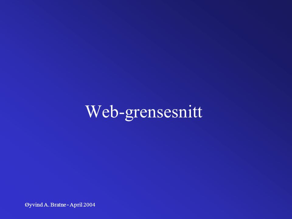 Web-grensesnitt Øyvind A. Bratne - April 2004