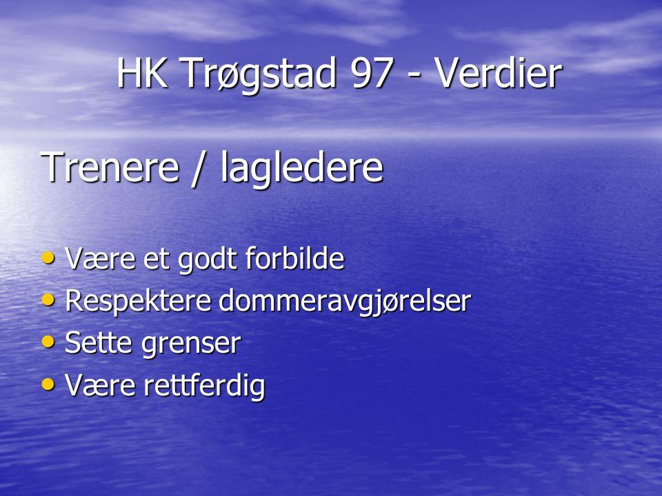 HK Trøgstad 97 - Verdier Trenere / lagledere Være et godt forbilde