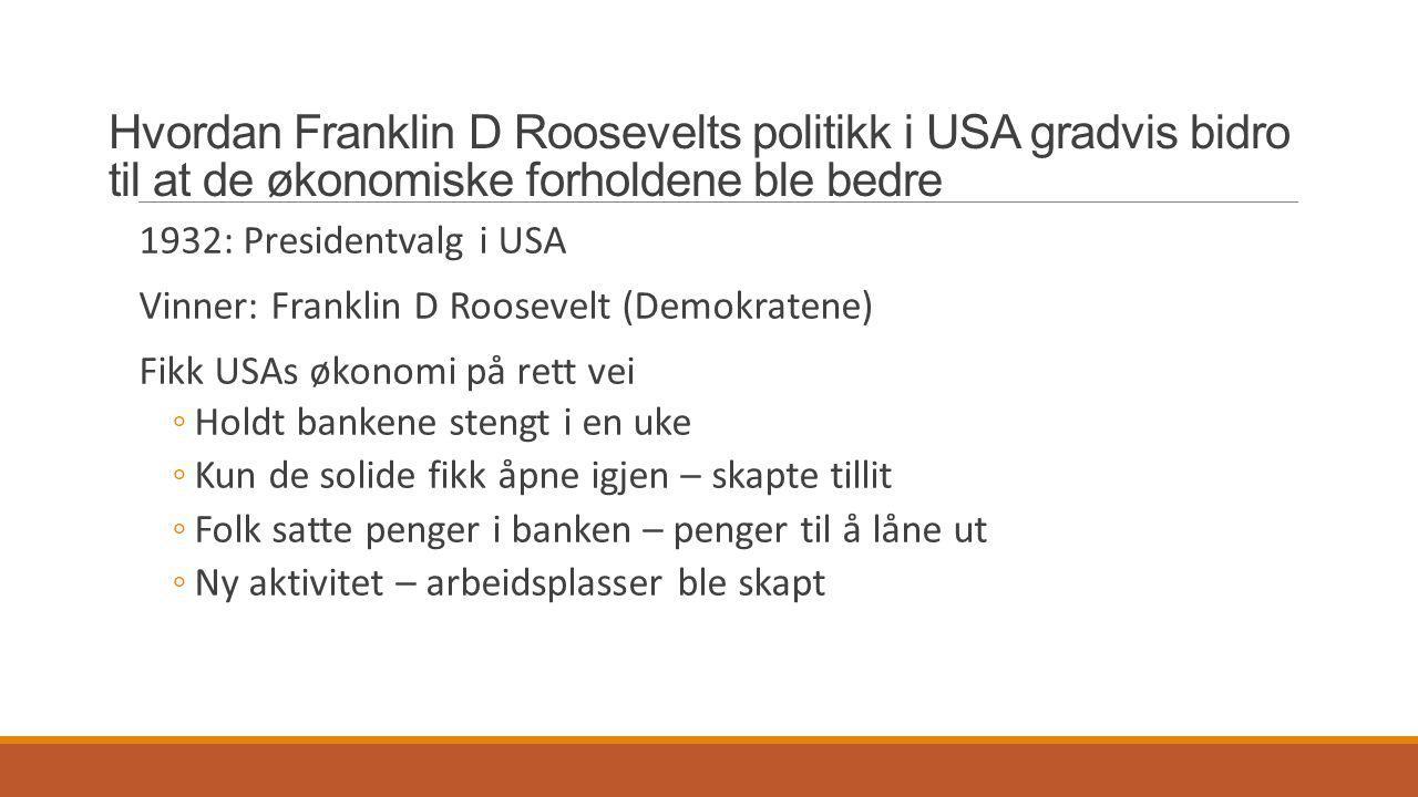 Hvordan Franklin D Roosevelts politikk i USA gradvis bidro til at de økonomiske forholdene ble bedre