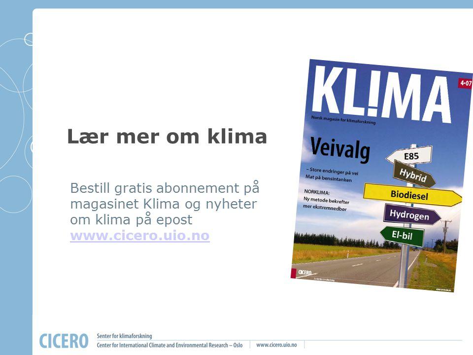 Lær mer om klima Bestill gratis abonnement på magasinet Klima og nyheter om klima på epost www.cicero.uio.no.
