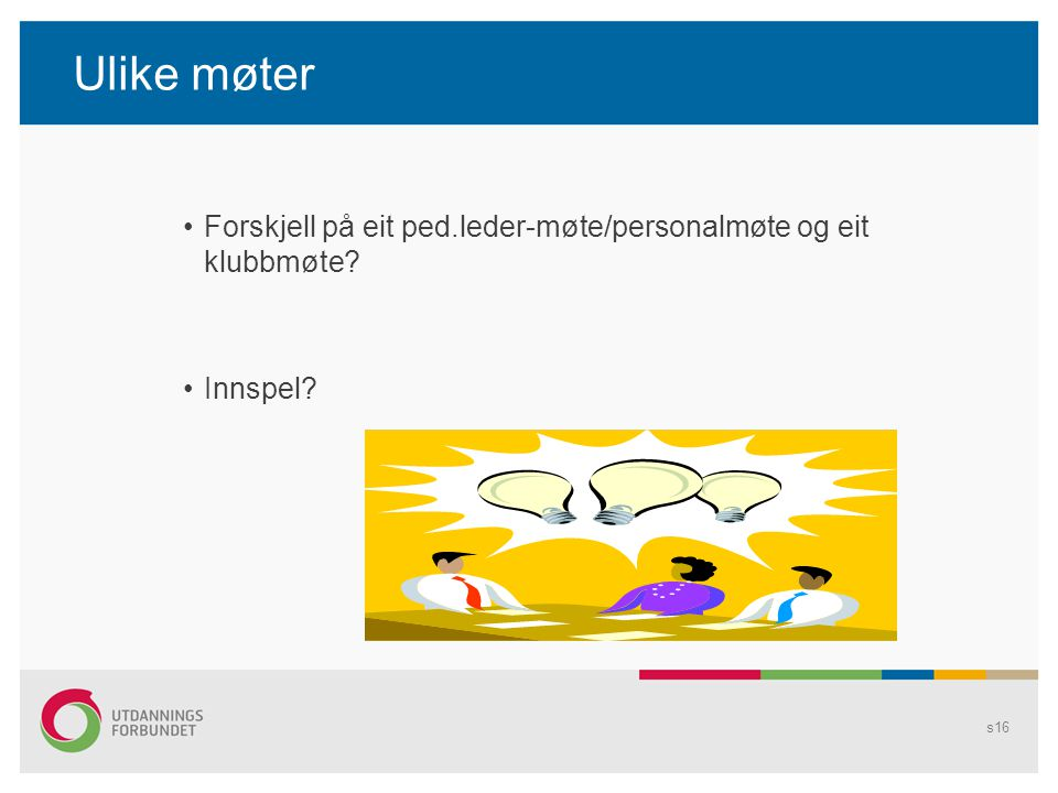 Ulike møter Forskjell på eit ped.leder-møte/personalmøte og eit klubbmøte Innspel