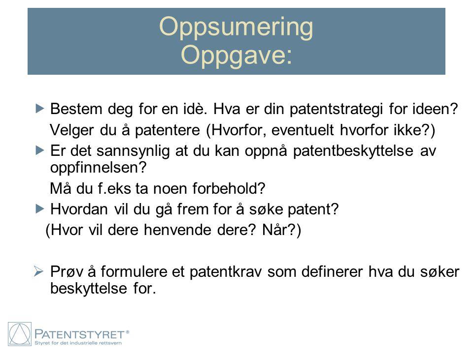 Oppsumering Oppgave: Bestem deg for en idè. Hva er din patentstrategi for ideen Velger du å patentere (Hvorfor, eventuelt hvorfor ikke )
