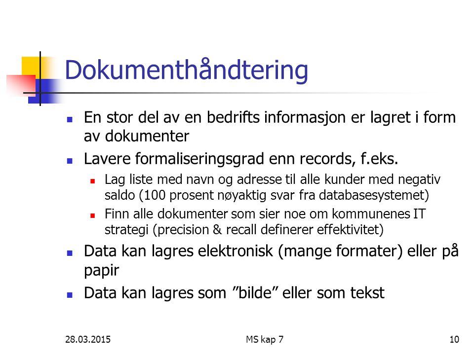 Dokumenthåndtering En stor del av en bedrifts informasjon er lagret i form av dokumenter. Lavere formaliseringsgrad enn records, f.eks.