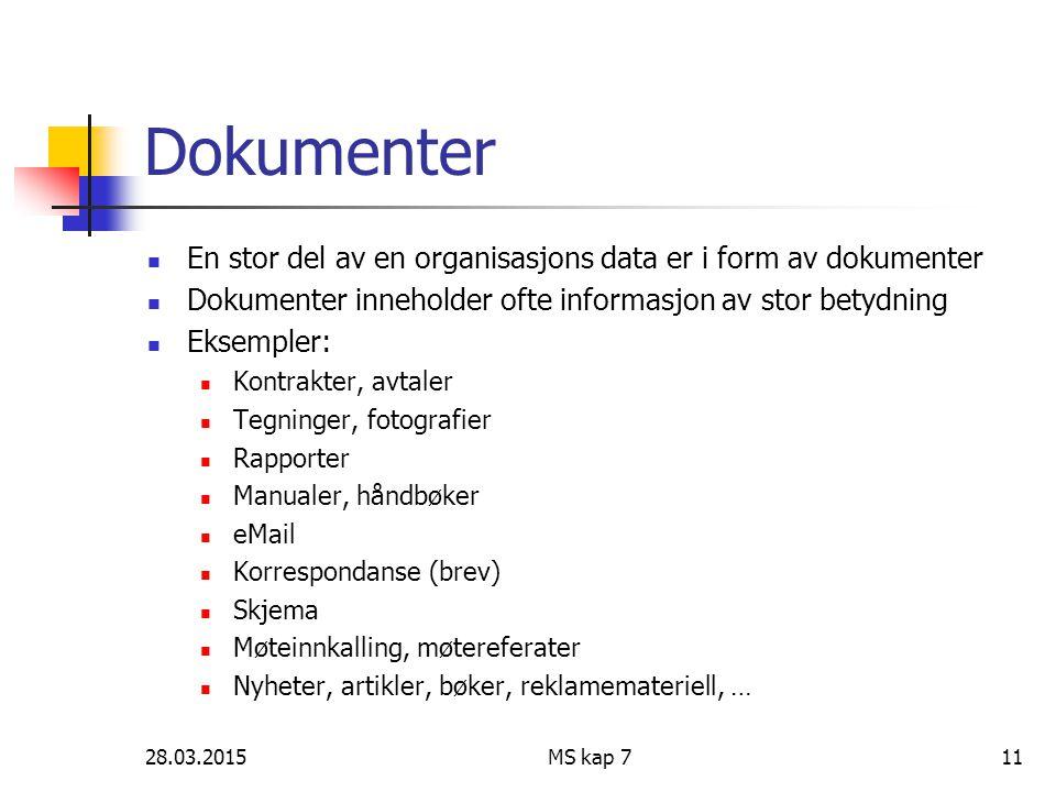 Dokumenter En stor del av en organisasjons data er i form av dokumenter. Dokumenter inneholder ofte informasjon av stor betydning.