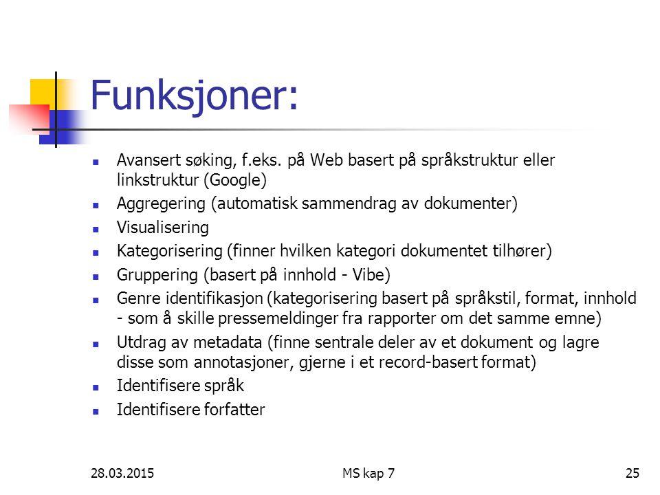Funksjoner: Avansert søking, f.eks. på Web basert på språkstruktur eller linkstruktur (Google) Aggregering (automatisk sammendrag av dokumenter)
