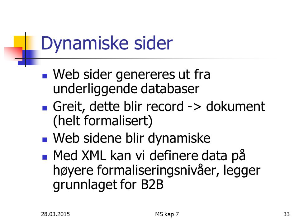 Dynamiske sider Web sider genereres ut fra underliggende databaser