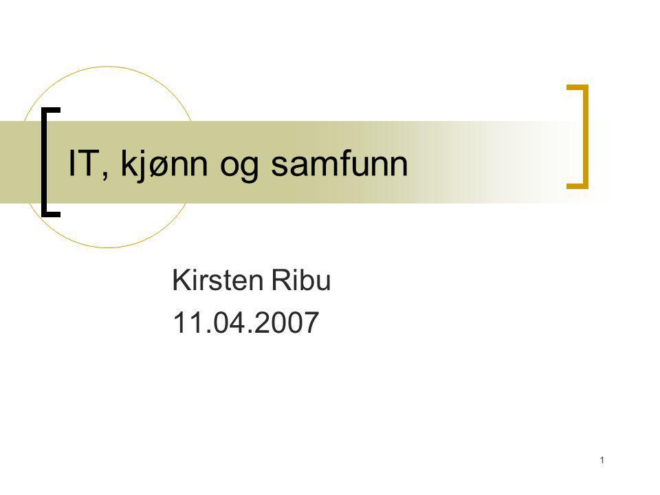 IT, kjønn og samfunn Kirsten Ribu 11.04.2007