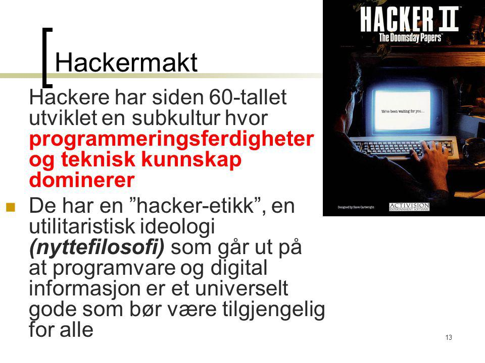 Hackermakt Hackere har siden 60-tallet utviklet en subkultur hvor programmeringsferdigheter og teknisk kunnskap dominerer.