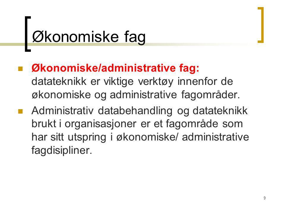 Økonomiske fag Økonomiske/administrative fag: datateknikk er viktige verktøy innenfor de økonomiske og administrative fagområder.