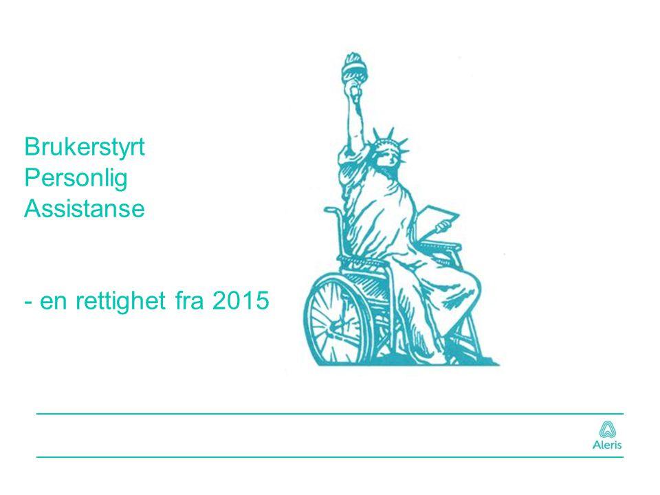 Brukerstyrt Personlig Assistanse - en rettighet fra 2015