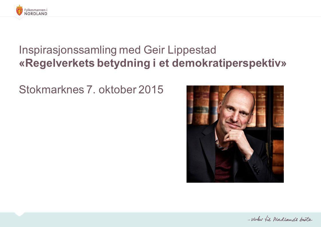 Inspirasjonssamling med Geir Lippestad «Regelverkets betydning i et demokratiperspektiv» Stokmarknes 7.