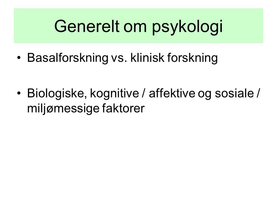Generelt om psykologi Basalforskning vs. klinisk forskning