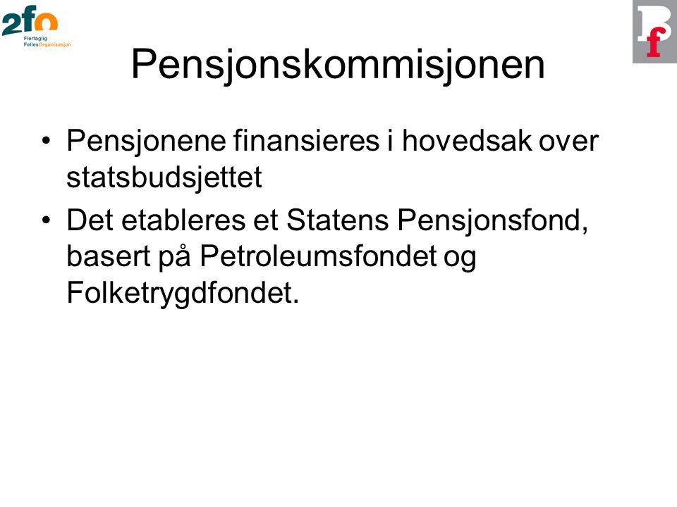 Pensjonskommisjonen Pensjonene finansieres i hovedsak over statsbudsjettet.