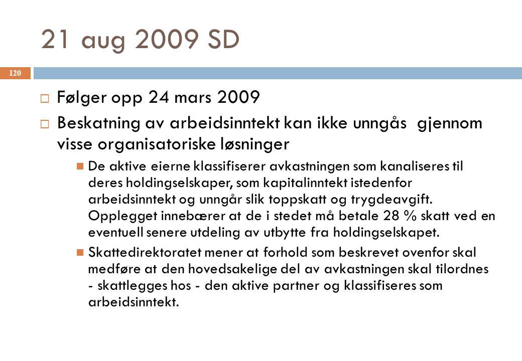 21 aug 2009 SD Følger opp 24 mars 2009. Beskatning av arbeidsinntekt kan ikke unngås gjennom visse organisatoriske løsninger.