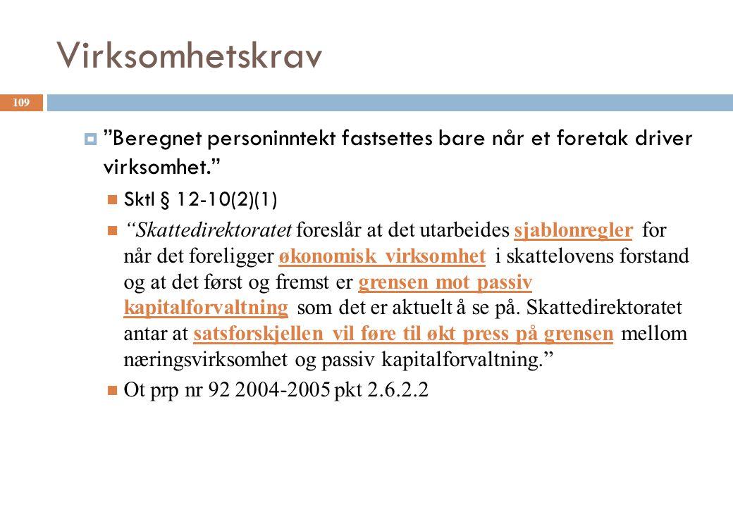 Virksomhetskrav Beregnet personinntekt fastsettes bare når et foretak driver virksomhet. Sktl § 12-10(2)(1)