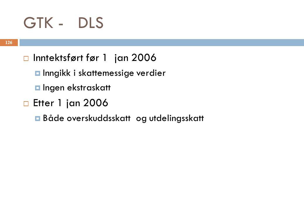GTK - DLS Inntektsført før 1 jan 2006 Etter 1 jan 2006