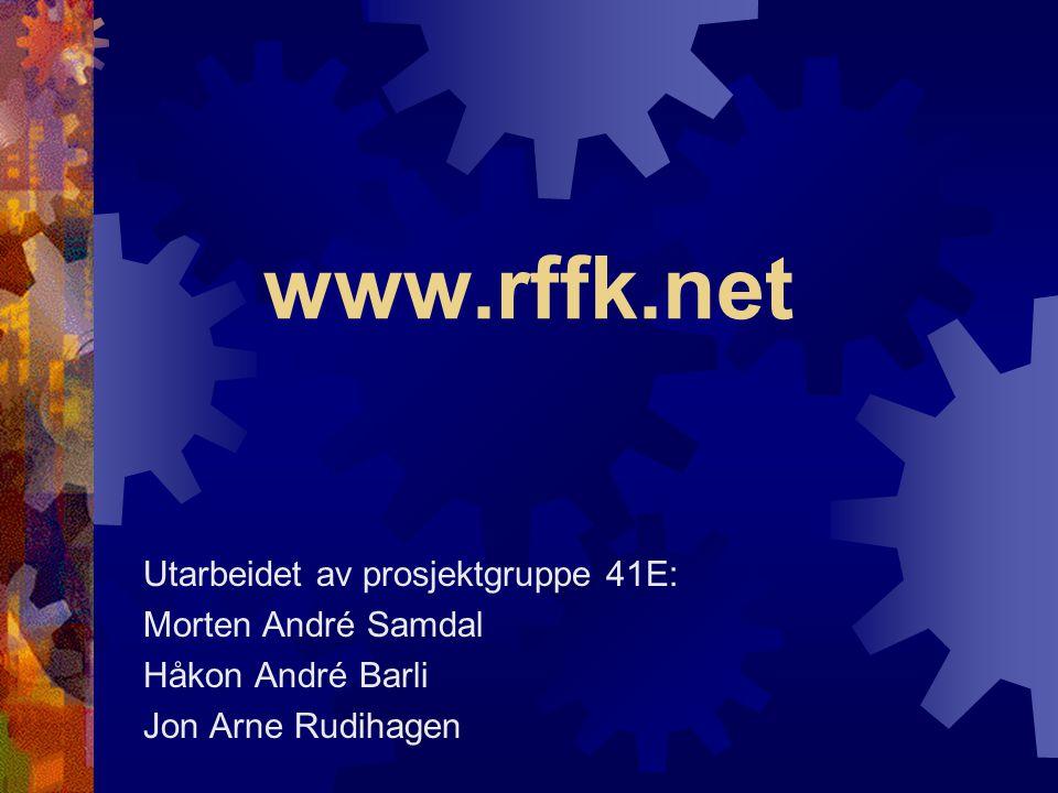 www.rffk.net Utarbeidet av prosjektgruppe 41E: Morten André Samdal