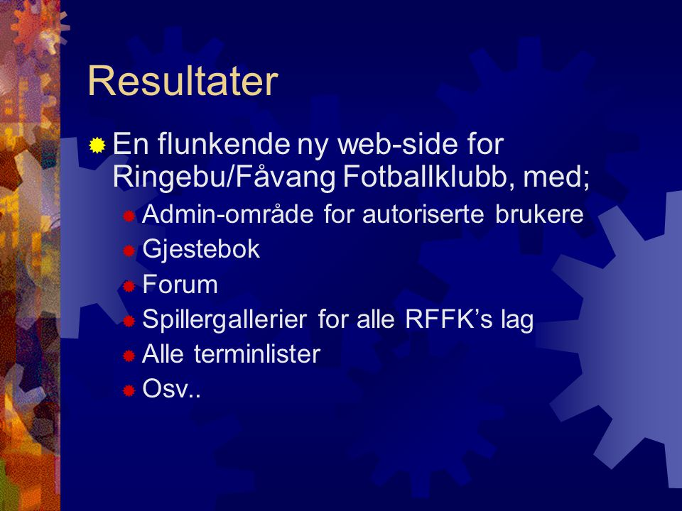 Resultater En flunkende ny web-side for Ringebu/Fåvang Fotballklubb, med; Admin-område for autoriserte brukere.