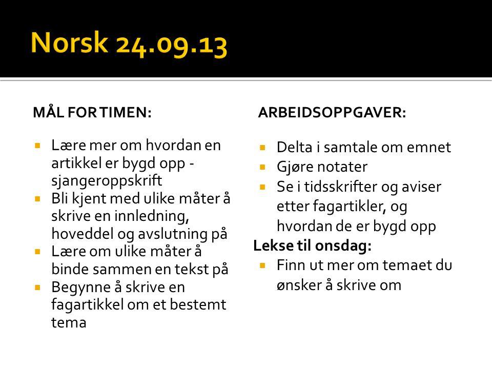 Norsk 24.09.13 Mål for timen: Arbeidsoppgaver: Lære mer om hvordan en artikkel er bygd opp - sjangeroppskrift.